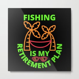 fishing is my retirement plan Metal Print