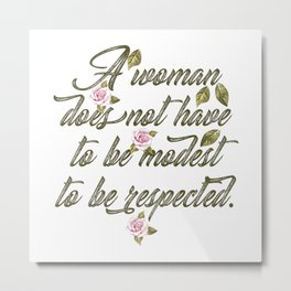 A woman does not have to be modest Metal Print
