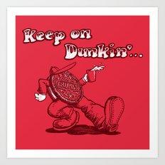 Keep on dunkin' Art Print
