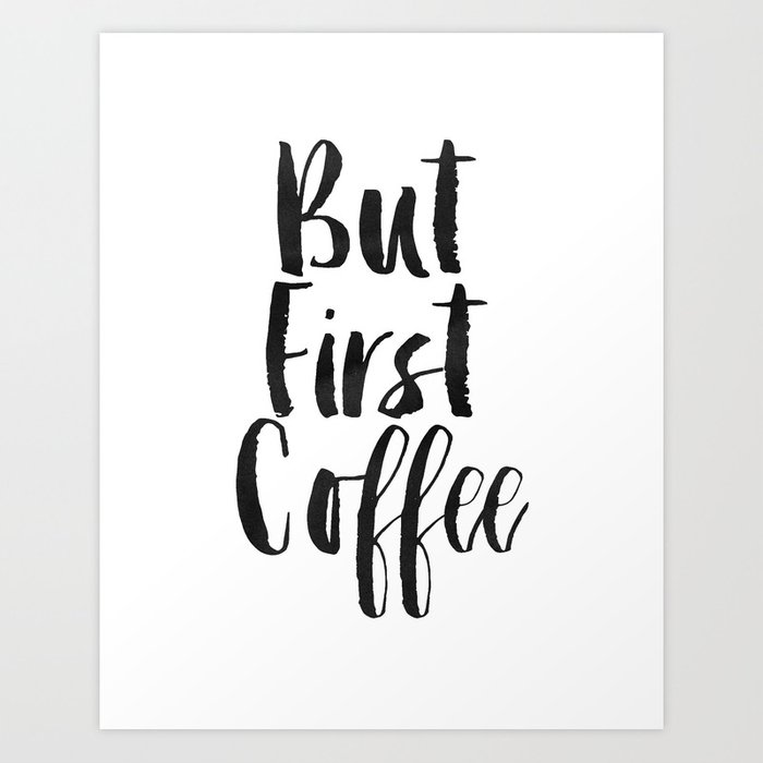 but first coffee,inspirational quote,kitchen wall decor,quote prints