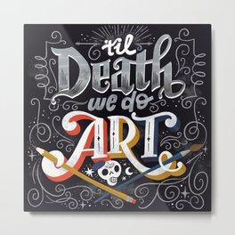 Til Death We Do Art Metal Print