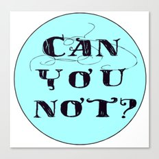 Can You Not? Canvas Print