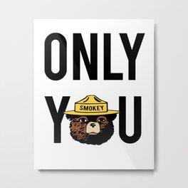 "Smokey says, ""ONLY YOU"" Metal Print"