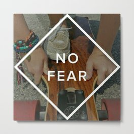No Fear Metal Print