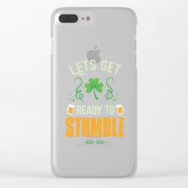 Funny St Patrick's Day Let's get Ready To Stumble  Clear iPhone Case