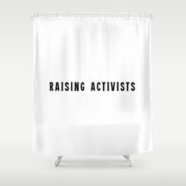 Raising activists - loud Shower Curtain