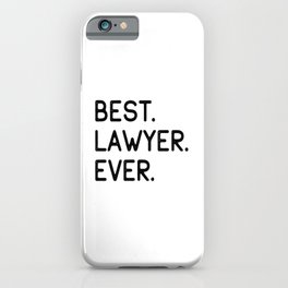 Best Lawyer Ever Advocate Gift Idea iPhone Case