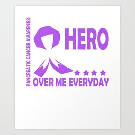The bravest hero I Ever Knew Now Watches Over Me Everyday PANCREATIC CANCER Awareness Art Print