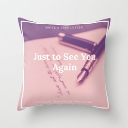 Just to See You Again (3) Throw Pillow