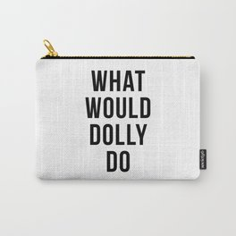 What Would Dolly Do Carry-All Pouch