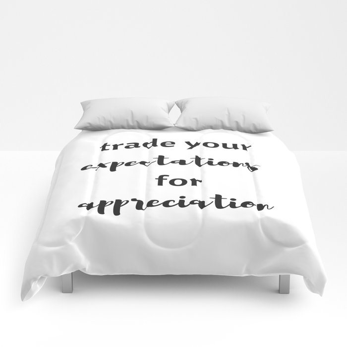 TRADE YOUR EXPECTATIONS FOR APPRECIATION Comforters