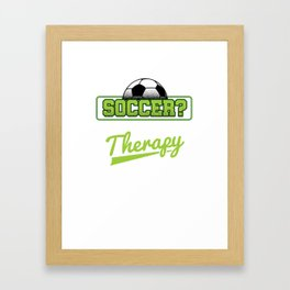 Soccer Cheaper Than Therapy Funny Footballer Football Players Goalie Rugby Team Sports Gift Framed Art Print