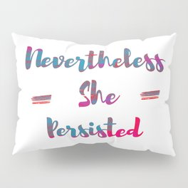 NEVERTHELESS SHE PERSISTED Pillow Sham