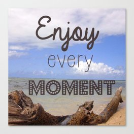Enjoy every moment Canvas Print