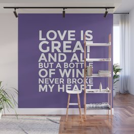 Love is Great and All But a Bottle of Wine Never Broke My Heart (Ultra Violet) Wall Mural