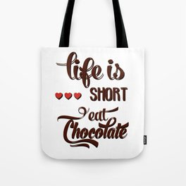 Life is short Eat chocolate! Tote Bag