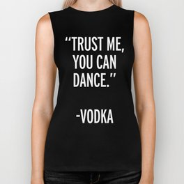 Trust Me Dance Vodka Funny Quote Biker Tank