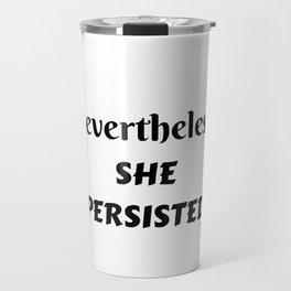 NEVERTHELESS SHE PERSISTED - FEMINIST QUOTE Travel Mug