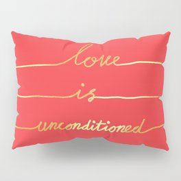 Love Is Unconditioned Pillow Sham