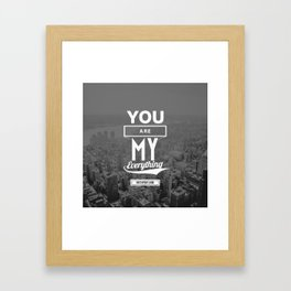 You are my everything Framed Art Print