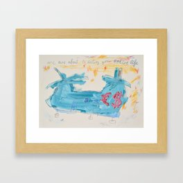 We are about to destroy your entire life Framed Art Print