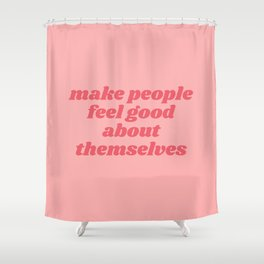 make people feel good Shower Curtain