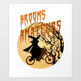 Brooms Are For Amateurs Witches Halloween Scary Design Art Print