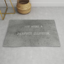 You Were A Perfect Illusion.  Rug
