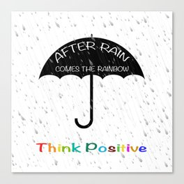 Quote. After rain comes the rainbow, think positive Canvas Print