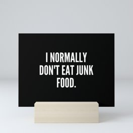I normally don t eat junk food Mini Art Print