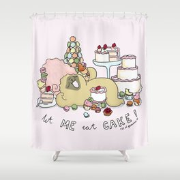 let me eat cake Shower Curtain