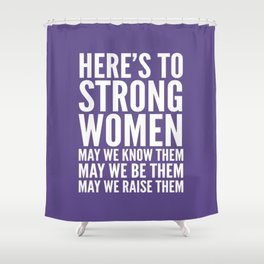 Here's to Strong Women (Ultra Violet) Shower Curtain