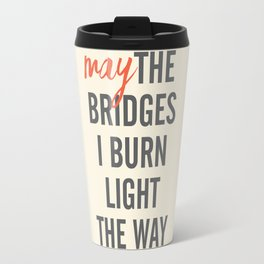 May the bridges I burn light the way, strong woman, quote for motivation, getting over, independent Travel Mug