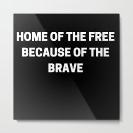 home of the free because of the brave Metal Print