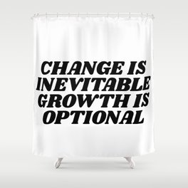 change is inevitable growth is optional Shower Curtain