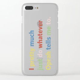I pretty much just do whatever Oprah tells me to Clear iPhone Case