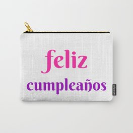 FELIZ CUMPLEANOS HAPPY BIRTHDAY IN SPANISH Carry-All Pouch
