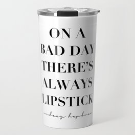 On A Bad Day There's Always Lipstick. -Audrey Hepburn Travel Mug