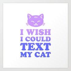 Wish I Could Text My Cat Art Print