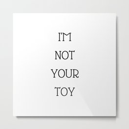 I'm not your toy  you stupid boy Metal Print
