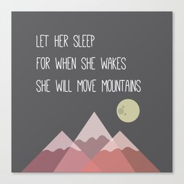 Let her sleep for when she wakes she will move muontains Canvas Print
