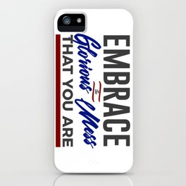 Embrace The Glorious Mess Special Weird iPhone Case