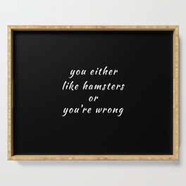 Funny You're Either Love Hamsters Or You're Wrong Pun Quote Sayings Serving Tray