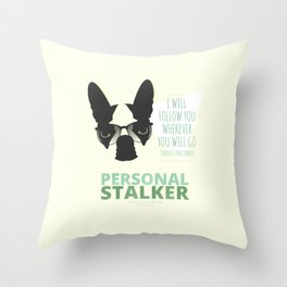 Boston Terrier: Personal Stalker. Throw Pillow