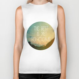 The Best Is Yet To Come Biker Tank