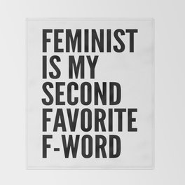 Feminist is My Second Favorite F-Word Throw Blanket
