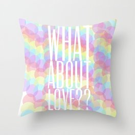 WHAT ABOUT LOVE Throw Pillow