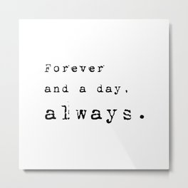 Forever and a day, always - Lyrics collection Metal Print