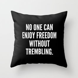 No one can enjoy freedom without trembling Throw Pillow