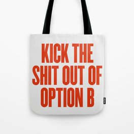 Kick The Shit Out Of Option B Tote Bag